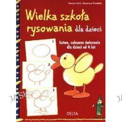 Wielka szkoła rysowania dla dzieci. Łatwe, zabawne ćwiczenia dla dzieci od 4 lat - Pradella Rosanna, Hanne Turk