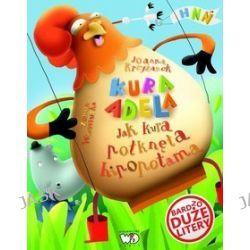 Kura Adela. Jak kura połknęła hipopotama - Joanna Krzyżanek