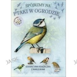 Książeczka edukacyjna z naklejkami. Spójrzmy na ptaki w ogrodzie - Caz Buckingham, Andrea Pinnington