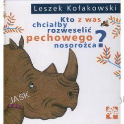 Kto z was chciałby rozweselić pechowego nosorożca? - Leszek Kołakowski