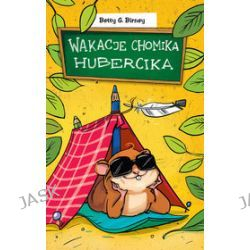 Wakacje chomika Hubercika - Betty G. Birney