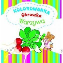 Warzywa. Kolorowanka Okruszka - Anna Wiśniewska