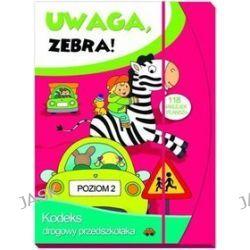Uwaga zebra! Kodeks drogowy przedszkolaka. Poziom 2 - Elżbieta Lekan