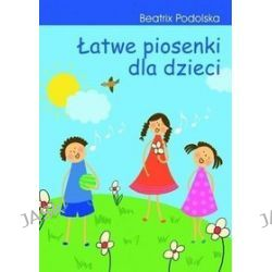 Łatwe piosenki dla dzieci +CD - Beatrix Podolska