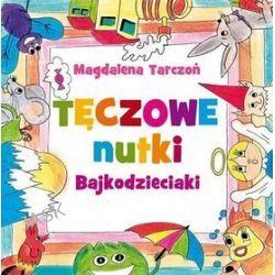 Tęczowe nutki Bajkodzieciaki - Magdalena Tarczoń