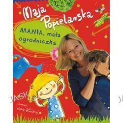 Mania, mała ogrodniczka - Maja Popielarska