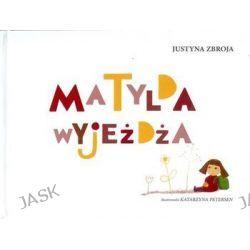 Matylda wyjeżdża - Justyna Zbroja