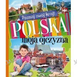 Materiały pomocnicze. Polska, moja ojczyzna. Poznaj swój kraj! Klasa 1-3. Dla ucznia - szkoła podstawowa