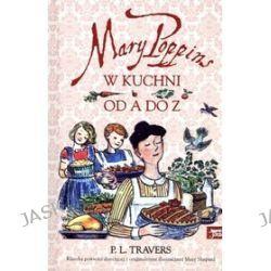 Mary Poppins od A do Z. Mary Poppins w kuchni - P.L. Travers