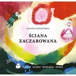 Ściana zaczarowana - Joanna Papuzińska