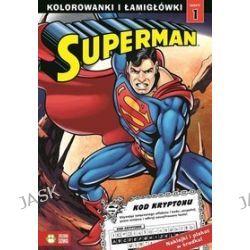Superman. Kolorowanki i łamigłówki. Zeszyt 1