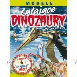 Modele. Latające dinozaury i inne latające gady - Elizabeth Lawrence