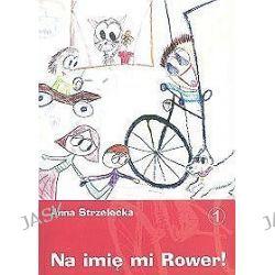 Na imię mi Rower! - Anna Strzelecka
