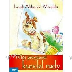 Mój przyjaciel kundel rudy - Leszek Aleksander Moczulski