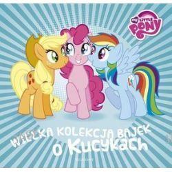 My Little Pony. Wielka kolekcja bajek o kucykach