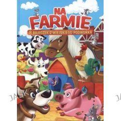 Na farmie. 8 bajeczek z wiejskiego podwórka