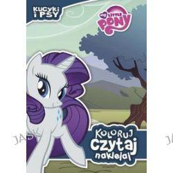 My Little Pony. Koloruj, czytaj, naklejaj. Kucyki i psy -