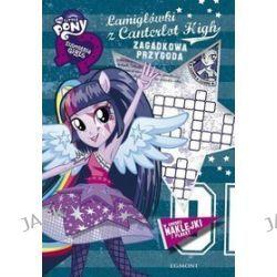 My Little Pony. Equestria Girls. Łamigłówki z Canterlot High. Zagadkowa przygoda + naklejki i plakat