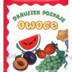 Okruszek poznaje owoce - Anna Wiśniewska