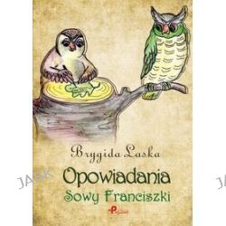 Opowiadania Sowy Franciszki - Brygida Laska