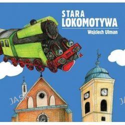 Stara lokomotywa - Wojciech Ulman