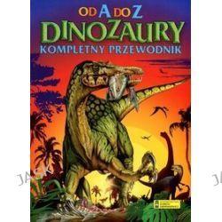 Od A do Z. Kompletny przewodnik. Dinozaury