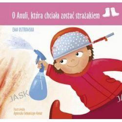 O Anuli, która chciała zostać strażakiem - Ewa Ostrowska