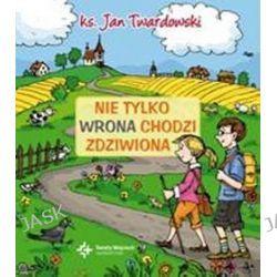 Nie tylko wrona chodzi zdziwiona - ks. Jan Twardowski, Jan Twardowski