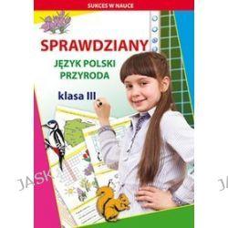 Sprawdziany. Język polski, przyroda. Klasa III - Beata Guzowska, Iwona Kowalska