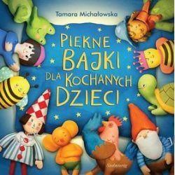 Piękne bajki dla kochanych dzieci - Tamara Michałowska