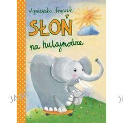 Słoń na hulajnodze - Agnieszka Frączek