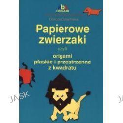 Papierowe zwierzaki czyli origami płaskie i przestrzenne z kwadratu - Dorota Dziamska