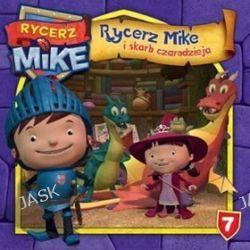 Rycerz Mike i Skarb Czarodzieja. Rycerz Mike Magiczne Opowieści 7