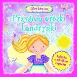 Przygody wróżki Landrynki. Książka o słodkim zapachu