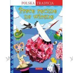 Prace ręczne na wiosnę - Marcelina Grabowska-Piątek