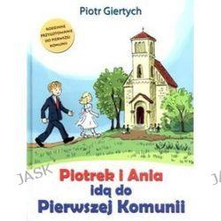 Piotrek i Ania idą do Pierwszej Komunii - Piotr Giertych