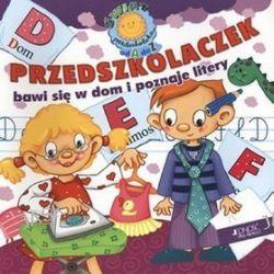 Przedszkolaczek bawi się w dom i poznaje litery. Świat przedszkolaka od A do Z - Dorota Skwark