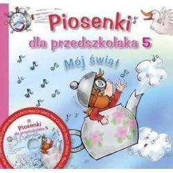 Piosenki dla przedszkola cz. 5. Mój świat z płytą CD