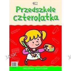 Plastyka. Przedszkole czterolatka. Ćwiczenia plastyczne. Czterolatki - edukacja przedszkolna - Elżbieta Lekan