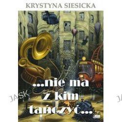 ...nie ma z kim tańczyć... - Krystyna Siesicka
