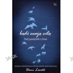 Bądź swoją siłą Twój pamiętnik z Demi - Demi Lovato