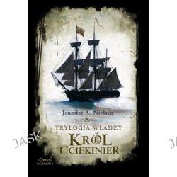 Trylogia władzy. Król uciekinier - Jenifer Nielsen