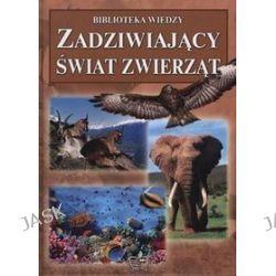 Zadziwijający świat zwierząt. Biblioteka wiedzy