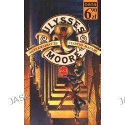 Ulysses Moore. Tom 3. Część 1. Antykwariat ze starymi mapami - Ulysses Moore
