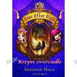 Ever After High. Krzywe zwierciadło - Shannon Hale