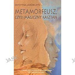 Metamorfeusz, czyli magiczny kasztan - Krystyna Jakóbczyk