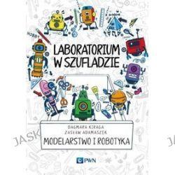 Laboratorium w szufladzie. Modelarstwo i robotyka - Zasław Adamaszek, Dagmara Kiraga