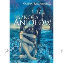 Szkoła Aniołów - Oliwia Szadkowska