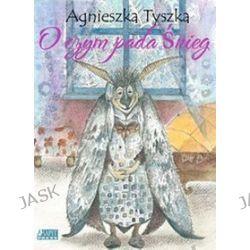 O czym pada śnieg - Agnieszka Tyszka