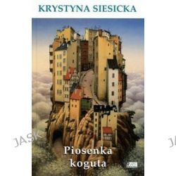 Piosenka koguta - Krystyna Siesicka